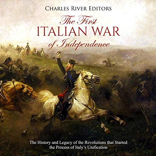 The First Italian War of Independence Audiobook By Charles River Editors cover art