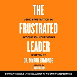 The Frustrated Leader Audiobook By Myron Edmonds cover art