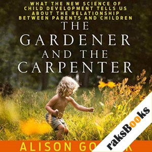 The Gardener and the Carpenter Audiobook By Alison Gopnik cover art