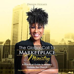 The Global Call to Marketplace Ministry (A Practical Guide to Ministry Outside the Church) Audiobook By Dwann Holmes cover art