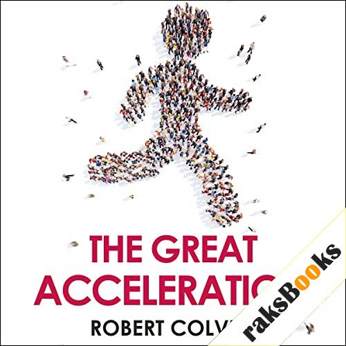 The Great Acceleration Audiobook By Robert Colvile cover art