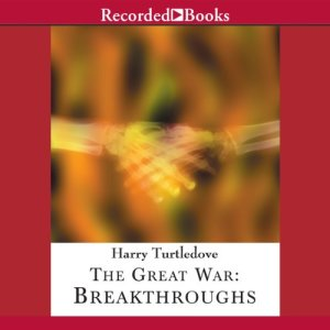 The Great War: Breakthroughs Audiobook By Harry Turtledove cover art