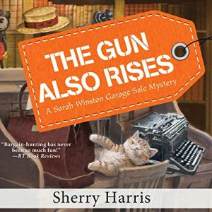 The Gun Also Rises Audiobook By Sherry Harris cover art