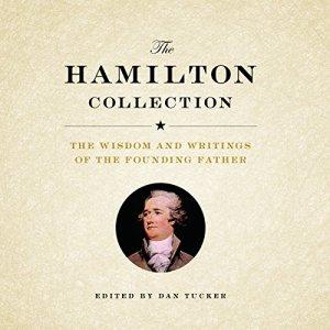 The Hamilton Collection Audiobook By Dan Tucker - editor, Alexander Hamilton cover art