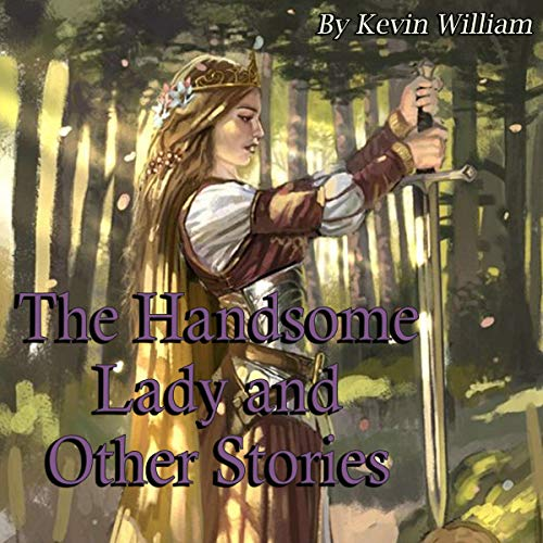 The Handsome Lady and Other Stories Audiobook By Kelvin William cover art