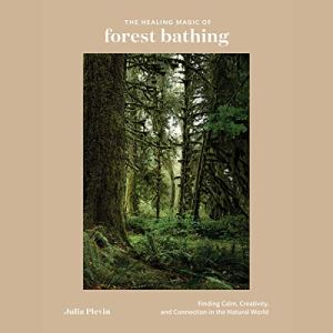 The Healing Magic of Forest Bathing Audiobook By Julia Plevin cover art