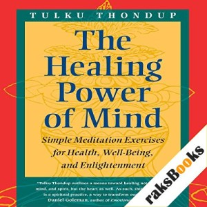 The Healing Power of Mind Audiobook By Tulku Thondup, Daniel Goleman PhD (Foreward) cover art