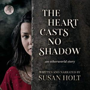 The Heart Casts No Shadow Audiobook By Susan Holt cover art