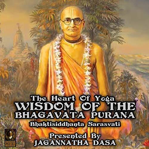 The Heart of Yoga Wisdom From the Bhagavata Purana Audiobook By Bhaktisiddhanta Sarasvati cover art