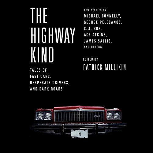 The Highway Kind: Tales of Fast Cars, Desperate Drivers, and Dark Roads Audiobook By Patrick Millikin cover art