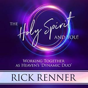 The Holy Spirit and You: Working Together as Heaven's 'Dynamic Duo' Audiobook By Rick Renner cover art