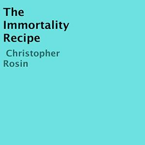 The Immortality Recipe Audiobook By Christopher Rosin cover art