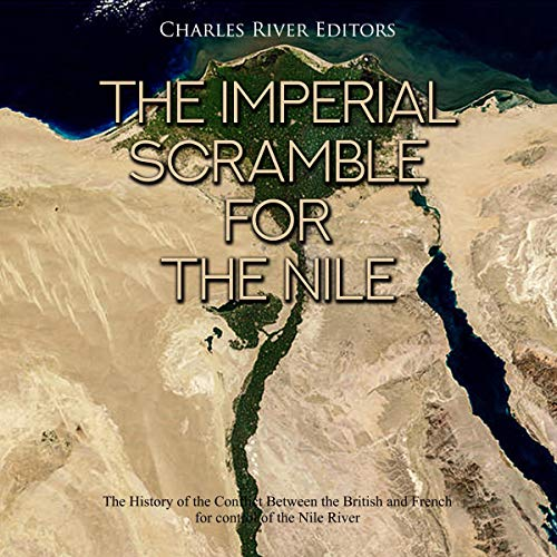The Imperial Scramble for the Nile Audiobook By Charles River Editors cover art