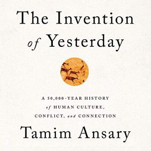 The Invention of Yesterday Audiobook By Tamim Ansary cover art