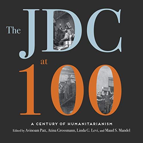 The JDC at 100 Audiobook By Avinoam Patt - editor, Atina Grossmann - editor, Linda G. Levi - editor, Maud S. Mandel - editor cover art