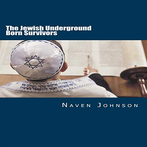 The Jewish Underground Born Survivors: Finding a Hiding Place for the Holocaust Survivors Audiobook By Naven Johnson cover art