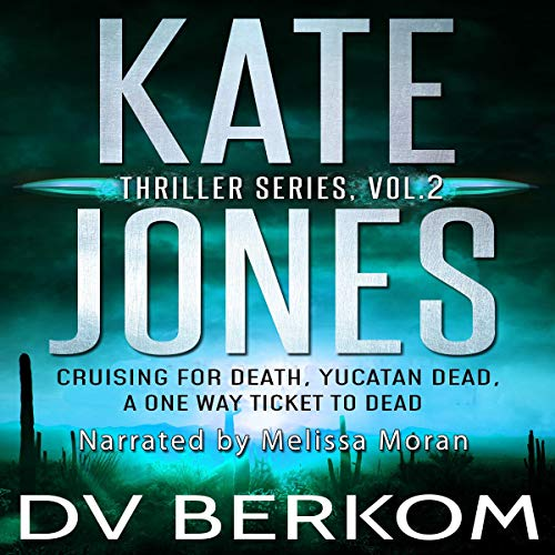 The Kate Jones Thriller Series, Vol. 2: Cruising for Death, Yucatan Dead, A One Way Ticket to Dead Audiobook By D. V. Berkom cover art