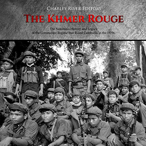 The Khmer Rouge: The Notorious History and Legacy of the Communist Regime That Ruled Cambodia in the 1970s Audiobook By Charles River Editors cover art