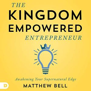 The Kingdom-Empowered Entrepreneur Audiobook By Matt Bell cover art