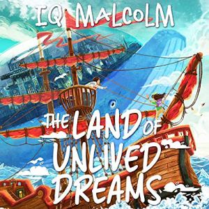 The Land of Unlived Dreams Audiobook By IQ Malcolm cover art