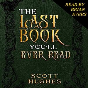 The Last Book You'll Ever Read Audiobook By Scott Hughes cover art