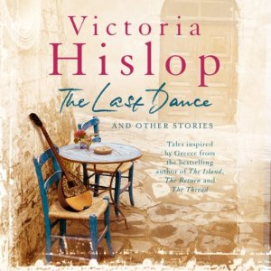 The Last Dance and Other Stories Audiobook By Victoria Hislop cover art