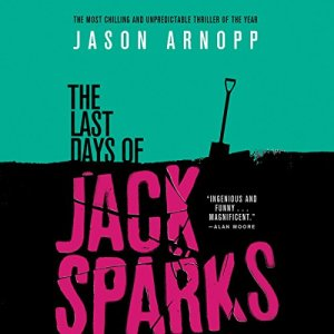 The Last Days of Jack Sparks Audiobook By Jason Arnopp cover art