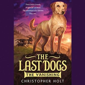 The Last Dogs: The Vanishing Audiobook By Christopher Holt cover art
