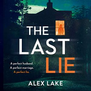 The Last Lie Audiobook By Alex Lake cover art