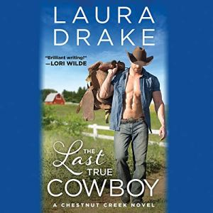 The Last True Cowboy Audiobook By Laura Drake cover art