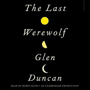 The Last Werewolf Audiobook By Glen Duncan cover art