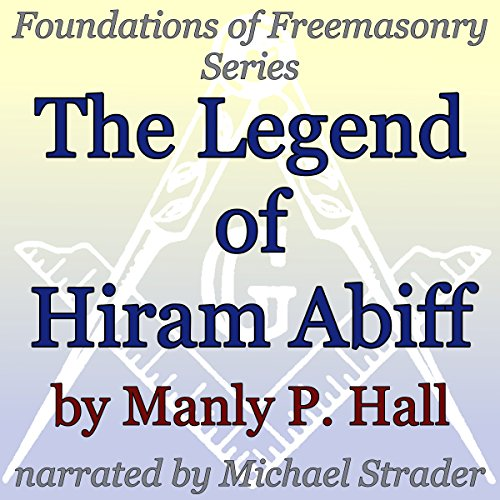 The Legend of Hiram Abiff Audiobook By Manly P. Hall cover art