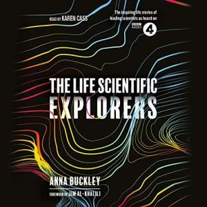 The Life Scientific: Explorers Audiobook By Anna Buckley cover art