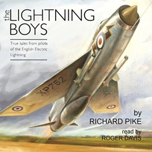 The Lightning Boys: True Tales from Pilots of the English Electric Lightning Audiobook By Richard Pike cover art