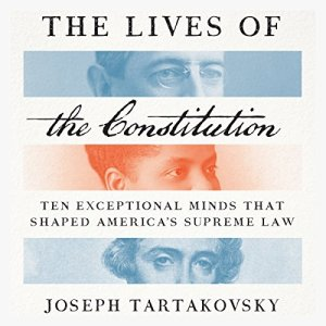 The Lives of the Constitution Audiobook By Joseph Tartakovsky cover art