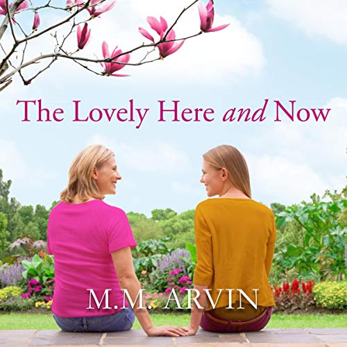 The Lovely Here and Now Audiobook By M.M. Arvin cover art