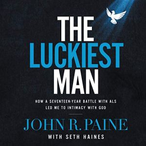 The Luckiest Man Audiobook By John R. Paine, Seth Haines - contributor cover art