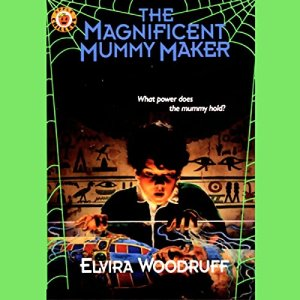The Magnificent Mummy Maker Audiobook By Elvira Woodruff cover art