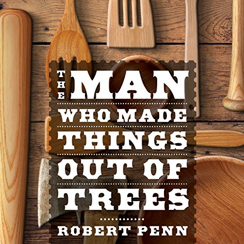 The Man Who Made Things out of Trees Audiobook By Robert Penn cover art