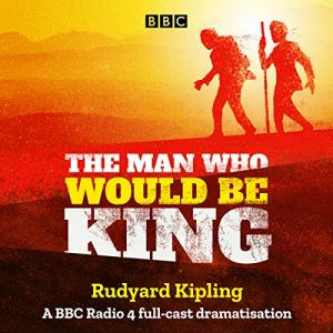 The Man Who Would Be King Audiobook By Rudyard Kipling cover art