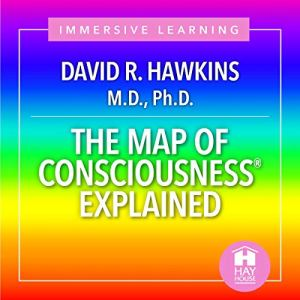 The Map of Consciousness Explained Audiobook By David R. Hawkins MD PhD cover art
