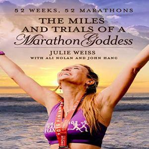 The Miles and Trials of a Marathon Goddess: 52 Weeks, 52 Marathons Audiobook By Julie Weiss, Ali Nolan, John Hanc cover art