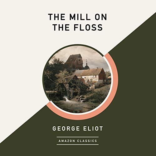 The Mill on the Floss (AmazonClassics Edition) Audiobook By George Eliot cover art