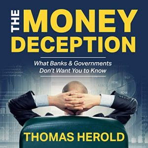 The Money Deception - What Banks & Governments Don't Want You to Know Audiobook By Thomas Herold cover art