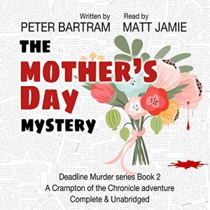 The Mother's Day Mystery: A Crampton of the Chronicle Adventure Audiobook By Peter Bartram cover art