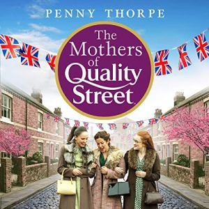 The Mothers of Quality Street Audiobook By Penny Thorpe cover art