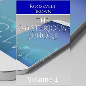 The Mysterious sPhone: Volume 1 Audiobook By Roosevelt Brown cover art