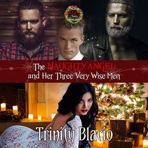 The Naughty Angel and Her Three Very Wise Men Audiobook By Trinity Blacio cover art