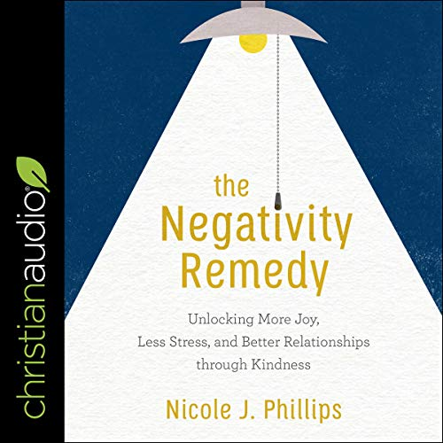 The Negativity Remedy Audiobook By Nicole J. Phillips cover art