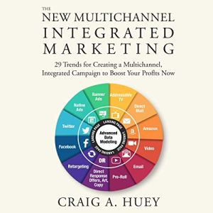 The New Multichannel, Integrated Marketing Audiobook By Craig Huey cover art